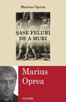 """""""Sase feluri de a muri"""", de Marius Oprea, un volum ce imbina istoria cu literatura"""